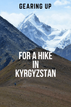 Gearing up for a hike in Kyrgyzstan - trekking advice for the mountains.