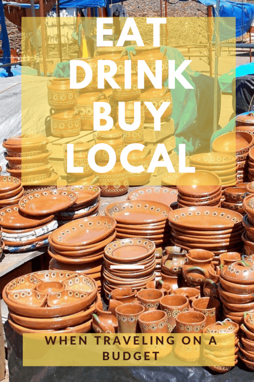 Eat local, drink local, and buy local to keep your travel budget low and have a better traveling experience in your destination
